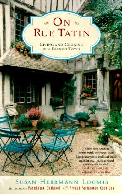 On Rue Tatin : Living and Cooking in a French Town, SUSAN HERRMANN LOOMIS