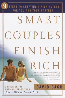 Smart Couples Finish Rich : 9 Steps to Creating a Rich Future for You and Your Partner, DAVID BACH