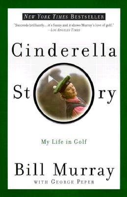 Cinderella Story: My Life in Golf, Murray, Bill; Peper, George