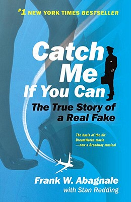 Catch Me If You Can: The Amazing True Story of the Most Extraordinary Liar in the History of Fun and Profit, Abagnale, Frank; Redding, Stan