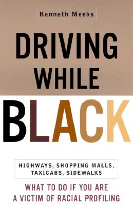 Image for Driving While Black: Highways, Shopping Malls, TaxiCabs, Sidewalks: How to Fight Back if You are a Victim of Racial Profiling