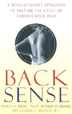 BACK SENSE : A REVOLUTIONARY APPROACH TO, RONALD D. SIEGEL