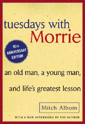 TUESDAYS WITH MORRIE AN OLD MAN, A YOUNG MAN, AND LIFE'S GREATEST LESSON, ALBOM, MITCH