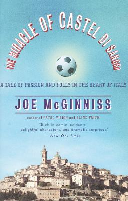 The Miracle of Castel di Sangro: A Tale of Passion and Folly in the Heart of Italy, Joe McGinniss