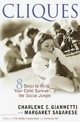 Cliques: Eight Steps to Help Your Child Survive the Social Jungle, Charlene C. Giannetti; Margaret Sagarese