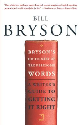 Bryson's Dictionary of Troublesome Words: A Writer's Guide to Getting It Right, Bryson, Bill