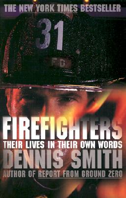 Firefighters: Their Lives in Their Own Words, Smith, Dennis