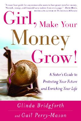 Image for Girl, Make Your Money Grow!: A Sister's Guide to Protecting Your Future and Enri