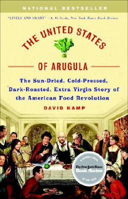 Image for The united States of Arugula: The Sun Dried, Cold Pressed, Dark Roasted, Extra Virgin Story of the American Food Revolution