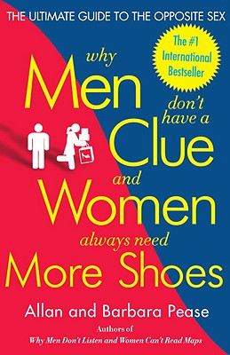 Image for Why Men Don't Have a Clue and Women Always Need More Shoes: The Ultimate Guide to the Opposite Sex
