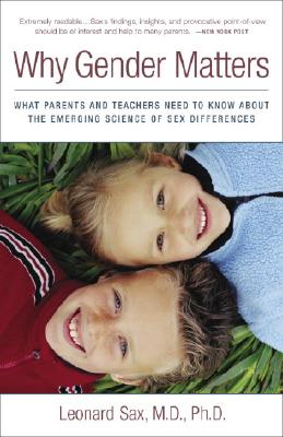 Why Gender Matters: What Parents and Teachers Need to Know about the Emerging Science of Sex Differences, Leonard Sax M.D. Ph.D.