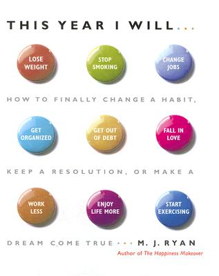 Image for This Year I Will...: How to Finally Change a Habit, Keep a Resolution, or Make a Dream Come True