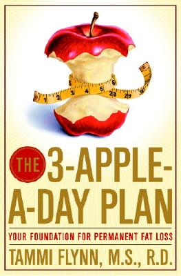 The 3-Apple-a-Day Plan: Your Foundation for Permanent Fat Loss, Tammi Flynn