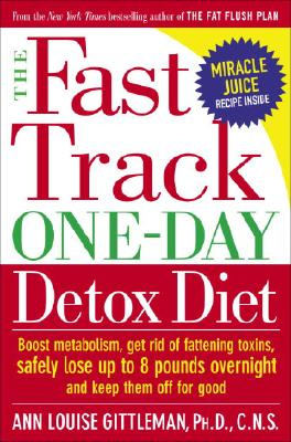 Image for The Fast Track One-Day Detox Diet: Boost Metabolism, Get Rid of Fattening Toxins, Safely Lose Up to 8 Pounds Overnight and Keep Them Off for Good