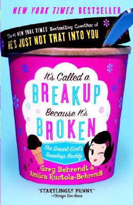 It's Called a Breakup Because It's Broken: The Smart Girl's Break-Up Buddy, Greg Behrendt, Amiira Ruotola-Behrendt