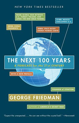 The Next 100 Years: A Forecast for the 21st Century, George Friedman