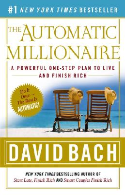 Automatic Millionaire : A Powerful One-Step Plan to Live and Finish Rich, DAVID BACH