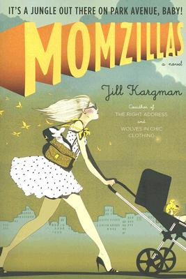 Momzillas: It's a jungle out there on Park Avenue, baby!, Kargman, Jill