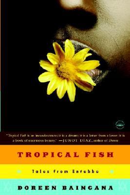 Tropical Fish: Tales From Entebbe, Doreen Baingana