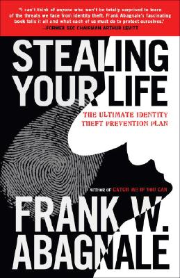 Stealing Your Life: The Ultimate Identity Theft Prevention Plan, Abagnale, Frank W.