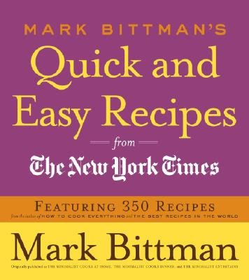 Image for Mark Bittman's Quick and Easy Recipes from the New York Times: Featuring 350 recipes from the author of HOW TO COOK EVERYTHING and THE BEST RECIPES IN THE WORLD