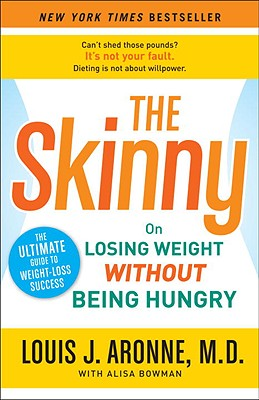The Skinny: On Losing Weight Without Being Hungry-The Ultimate Guide to Weight Loss Success, Louis J. Aronne M.D., Alisa Bowman