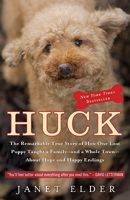 "Huck: The Remarkable True Story of How One Lost Puppy Taught a Family--and a Whole Town--About Hope and Happy Endings, ""Elder, Janet"""