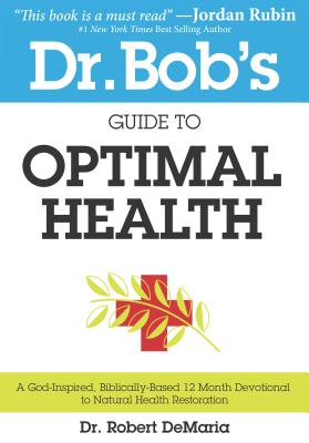 Image for Dr. Bob's Guide to Optimal Health: A God-Inspired, Biblically-Based 12 Month Devotional to Natural Health Restoration