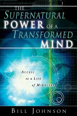 Image for The Supernatural Power of a Transformed Mind: Access to a Life of Miracles