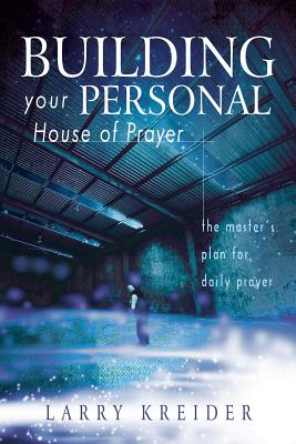 Image for Building Your Personal House of Prayer: The Master's Plan for Daily Prayer