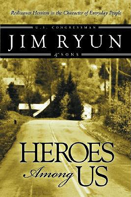 Heroes Among Us: Deep Within Each of Us Dwells the Heart of a Hero, JIM RYUN, DREW RYUN, NED RYUN