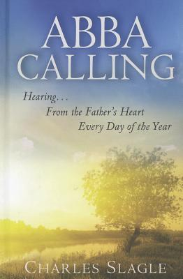 Image for Abba Calling: Hearing From the Father's Heart Everyday of the Year