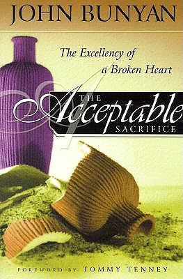 The Acceptable Sacrifice: The Excellency of a Broken Heart, Bunyan, John