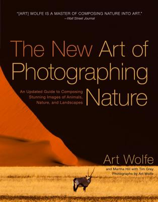 Image for The New Art of Photographing Nature: An Updated Guide to Composing Stunning Images of Animals, Nature, and Landscapes