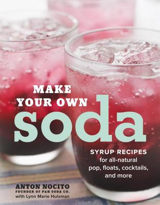 Image for Make Your Own Soda: Syrup Recipes for All-Natural Pop, Floats, Cocktails, and More