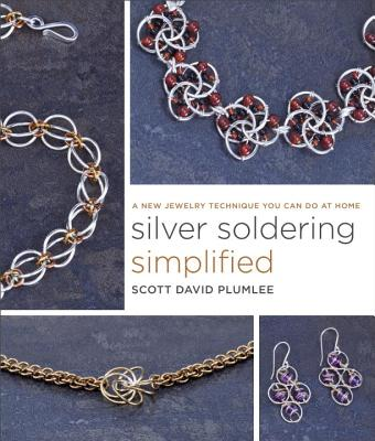 Image for Silver Soldering Simplified: A New Jewelry Technique You Can Do at Home