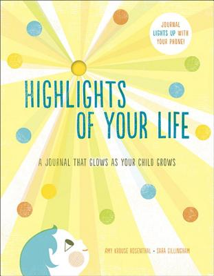 Highlights of Your Life: A Journal That Glows as Your Child Grows, Amy Krouse Rosenthal, Sara Gillingham
