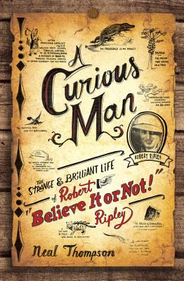 Image for A Curious Man: The Strange and Brilliant Life of Robert 'Believe It or Not!' Ripley