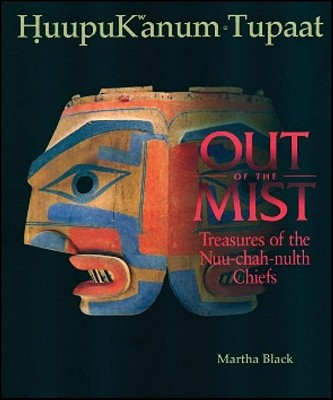Out of the Mist: Treasures of the Nuu-chah-nulth Chiefs (Native Studies/Art), Macnair, Peter L. ; Black, Martha