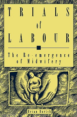 Image for Trials of Labour: The Re-emergence of Midwifery (Critical Perspectives on Public Affairs)