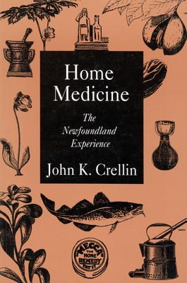 Image for Home Medicine: The Newfoundland Experience (Volume 1) (McGill-Queen�s/Associated Medical Services Studies in the History of Medicine, H)
