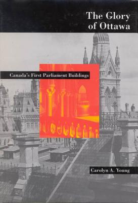 Image for The Glory of Ottawa: Canada's First Parliament Buildings
