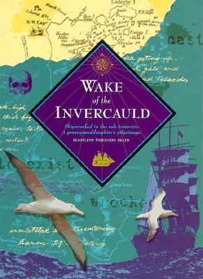 Image for Wake of the Invercauld: Shipwrecked in the Sub-Antarctic: A Great-Granddaughter's Pilgrimage