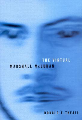 The Virtual Marshall McLuhan, THEALL, Donald F.; CARPENTER, Edmund