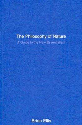 The Philosophy of Nature: A Guide to the New Essentialism, Ellis, Brian