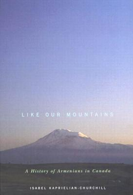 Image for Like Our Mountains: A History of Armenians in Canada (McGill-Queen?s Studies in Ethnic History)
