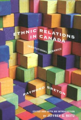 Image for Ethnic Relations in Canada: Institutional Dynamics (Volume 219) (McGill-Queen�s Studies in Ethnic History)