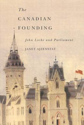Image for The Canadian Founding: John Locke and Parliament (McGill-Queen?s Studies in the Hist of Id)