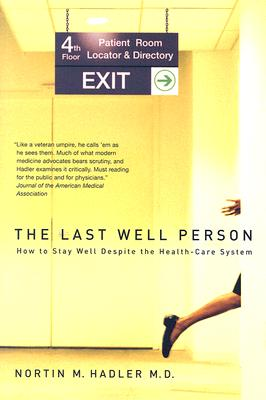 The Last Well Person: How to Stay Well Despite the Health-Care System, Hadler, Nortin M.