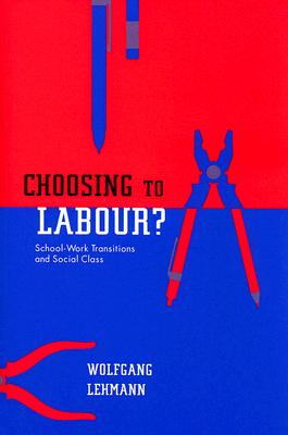 Image for Choosing to Labour?: School-Work Transitions and Social Class